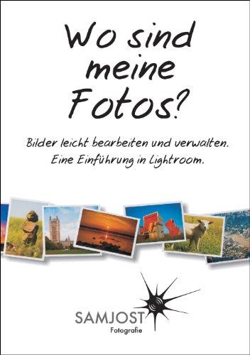 Wo sind meine Fotos? Bilder leicht bearbeiten und verwalten. Eine Einführung in Lightroom 4.