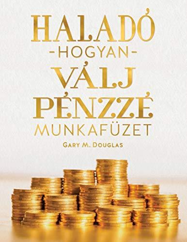 HALADÓ HOGYAN VÁLJ PÉNZZÉ MUNKAFÜZET (Advanced Money Hungarian)