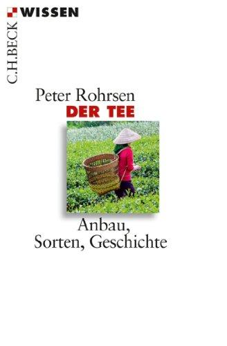 Der Tee: Anbau, Sorten, Geschichte (Beck'sche Reihe 2790)