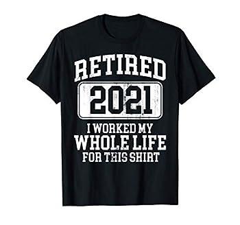 Retired 2021 Retirement Humor Gift T-Shirt