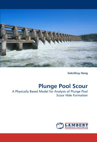 Plunge Pool Scour: A Physically Based Model for Analysis of Plunge Pool Scour Hole Formation