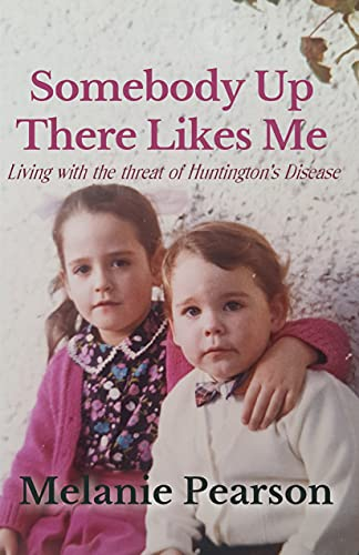 Somebody Up There Likes Me: Living with the Threat of Huntington's Disease...