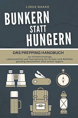 Bunkern statt hungern: Das Prepping Handbuch zur Krisenvorsorge. Lebensmittel und Ausrüstung für Krisen und Notfälle günstig beschaffen und sicher lagern.