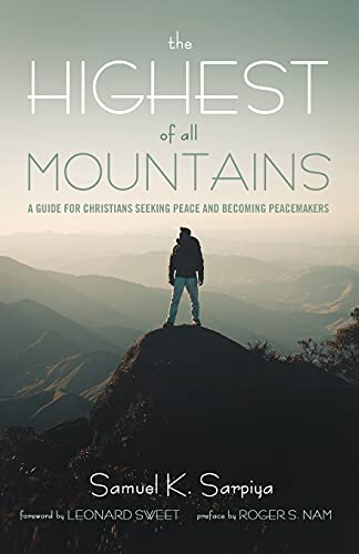 The Highest of All Mountains: A Guide for Christians Seeking Peace and Becoming Peacemakers