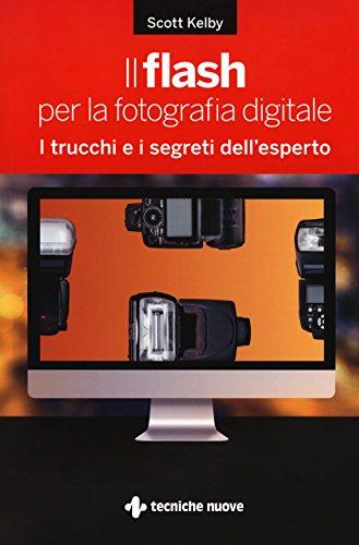 Il flash per la fotografia digitale. I trucchi e i segreti...