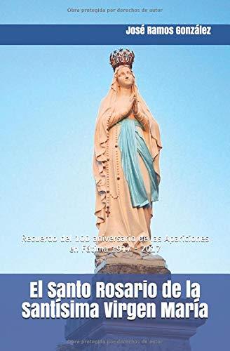 El Santo Rosario de la Santísima Virgen María: Recuerdo del 100 aniversario de las Apariciones en Fátima 1917 - 2017