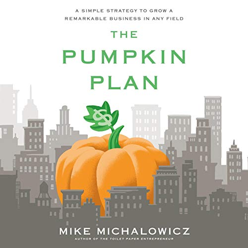 The Pumpkin Plan     A Simple Strategy to Grow a Remarkable Business in Any Field              By:                                                                                                                                 Mike Michalowicz                               Narrated by:                                                                                                                                 Mike Michalowicz                      Length: 6 hrs and 2 mins     Not rated yet     Overall 0.0