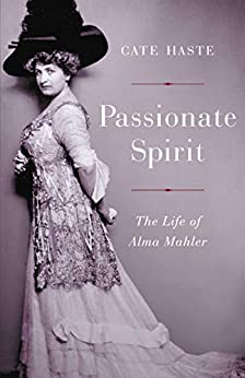 Passionate Spirit: The Life of Alma Mahler by [Cate Haste]