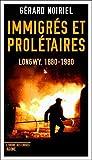 Immigrés et prolétaires - Longwy, 1880-1980