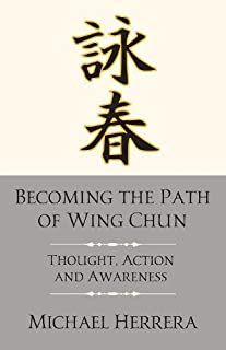 Becoming the Path of Wing Chun: Thought, Action and Awareness