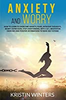 Anxiety and Worry: How to learn to overcome anxiety, fears, intrusive thoughts, worry, depression, stop overthinking, with C.B.T., meditation exercises and positive affirmations to raise self-esteem.
