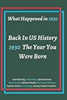 Back In 1930 - What Happened In US History 1930 The Year You Were Born: Perfect Book For People Who Born In 1930 - All Exciting Events Happened in This Year (Sports & Special Events, US Economy...)