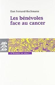 Les bénévoles face au cancer par Dan Ferrand-Bechmann