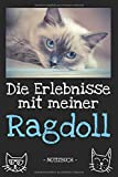 Die Erlebnisse mit meiner Ragdoll: Katzenbesitzer | Katze | Haustier | Notizbuch | Tagebuch | Fotobuch | Katzenfutter | Geschenk | Idee | liniert + Fotocollage | ca. DIN A5