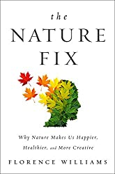 The Nature Fix: Why Nature Makes us Happier, Healthier, and More Creative by Florence Williams