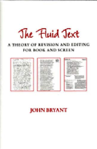 Compare Textbook Prices for The Fluid Text: A Theory of Revision and Editing for Book and Screen Editorial Theory And Literary Criticism Illustrated Edition ISBN 9780472068159 by Bryant, John L.