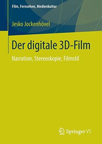Der digitale 3D-Film: Narration, Stereoskopie, Filmstil (Film, Fernsehen, Medienkultur)