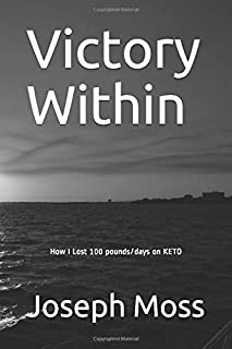 Victory Within: How I Lost 100 pounds/days on KETO