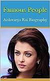 Famous People: Aishwarya Rai Biography