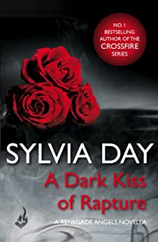A Dark Kiss of Rapture (Renegade Angels) by [Sylvia Day]