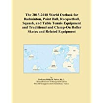 The 2013-2018 World Outlook for Badminton, Paint Ball, Racquetball, Squash, and Table Tennis Equipment and Traditional and Clamp-On Roller Skates and Related Equipment