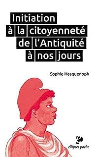 Initiation à la Citoyenneté de l'Antiquité à nos Jours par Sophie Hasquenoph