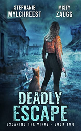 Deadly Escape: A Post-Apocalyptic Pandemic Survival Thriller (Escaping the Virus Book 2) by [Misty Zaugg, Stephanie Mylchreest]