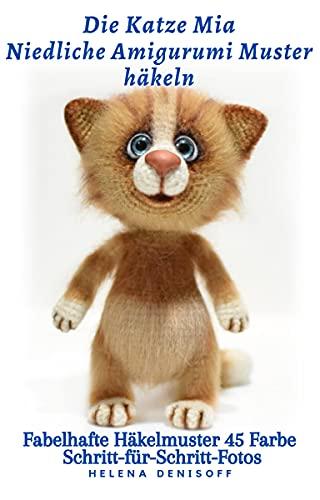Die Katze Mia Niedliche Amigurumi - Muster häkeln: Fabelhafte Häkelmuster 45 Farbe Schritt-für-Schritt-Fotos (Muster zum Häkeln von Niedlichen Amigurumi Tieren 4)