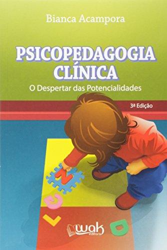 Psicopedagogia Clínica. O Despertar das Potencialidades