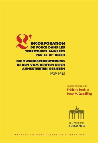 L'incorporation de force dans les territoires annexés par le IIIe Reich (1939-1945)