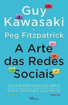 A arte das redes sociais por [Guy Kawasaki, Peg Fitzpatrick]