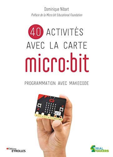 40 activités avec la carte micro:bit: Programmation avec MakeCode (Serial makers)