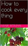 How to cook every thing (English Edition)