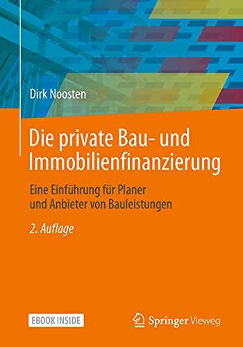 Die private Bau- und Immobilienfinanzierung: Eine Einführung für Planer und Anbieter von Bauleistu