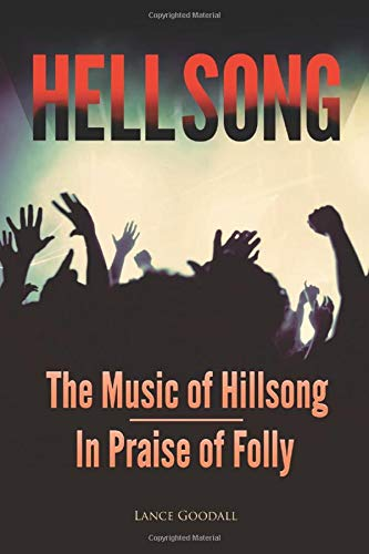 Compare Textbook Prices for HELLSONG: The Music of Hillsong: In Praise of Folly  ISBN 9780648016809 by Goodall, Lance,Goodall, Lance