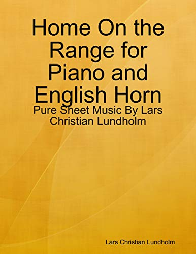Home On the Range for Piano and English Horn - Pure Sheet Music By Lars Christian Lundholm (English Edition)