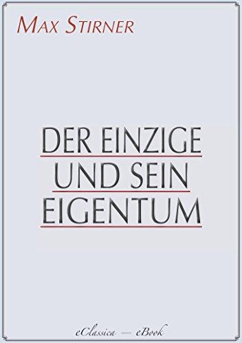 Max Stirner: Der Einzige und sein Eigentum [Mit Anmerkungen versehen]