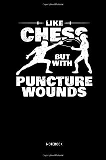 Like Chess But With Puncture Wounds - Notebook: Lined Fencing Journal. Fencing Training Notebook & Fence Tournament Log. Funny Fencing Sport & Novelty Gift Idea for Fencer.