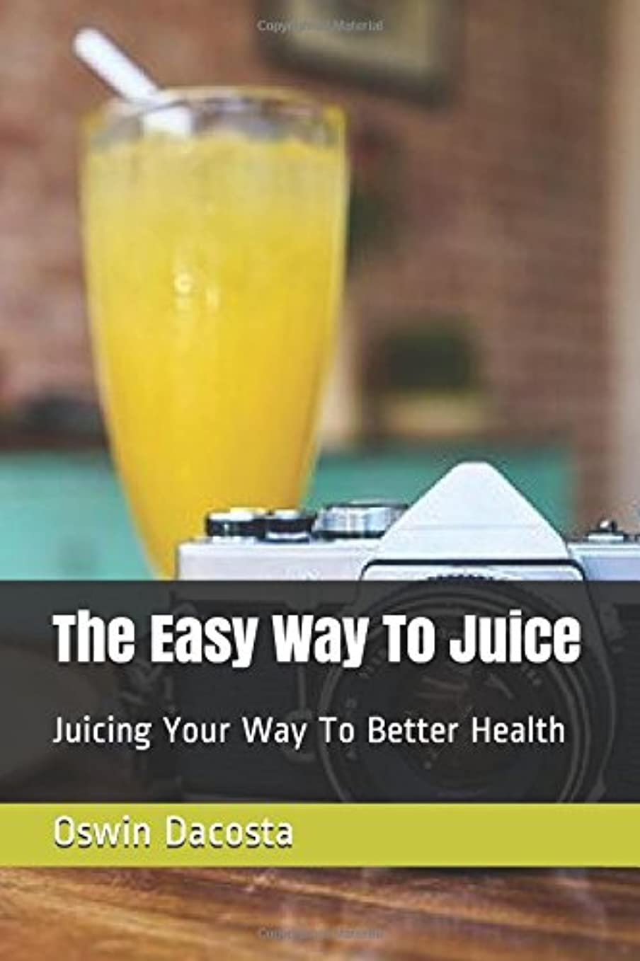 ボード回る甘やかすThe Easy Way To Juice: Juicing Your Way To Better Health (Liquid Body)