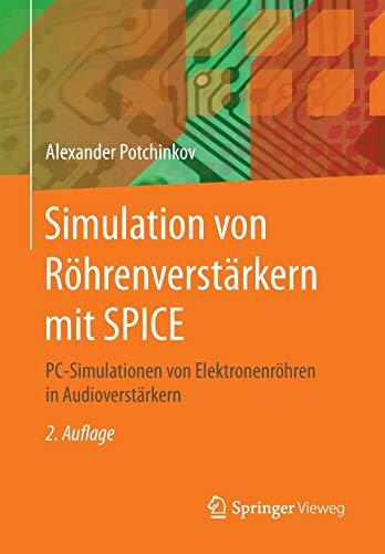 Simulation von Röhrenverstärkern mit SPICE: PC-Simulationen von Elektronenröhren in Audioverstärkern