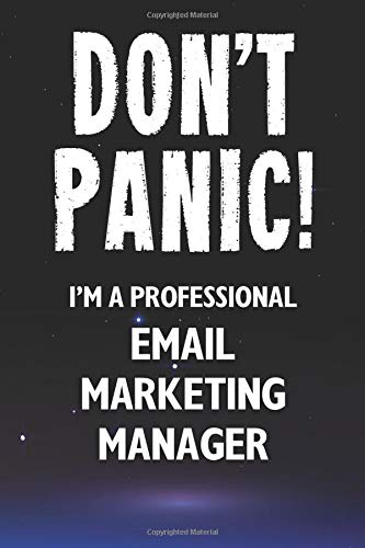 Don't Panic! I'm A Professional Email Marketing Manager: Customized 100 Page Lined Notebook Journal Gift For A Busy Email Marketing Manager: Far Better Than A Throw Away Greeting Card.