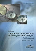 Guide du Corpus des connaissances en management de projet/A Guide to the Project Management Body of Knowledge: (Guide PMBOK) (French Edition)