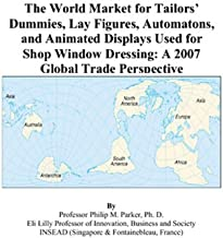 The World Market for Tailors' Dummies, Lay Figures, Automatons, and Animated Displays Used for Shop Window Dressing: A 2007 Global Trade Perspective