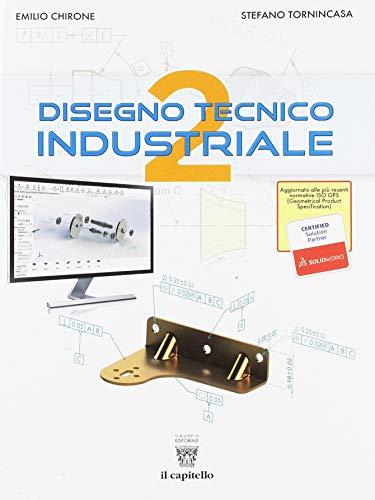 Disegno tecnico industriale. Per le Scuole superiori (Vol. 2)