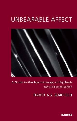 Unbearable Affect: A Guide to the Psychotherapy of Psychosis