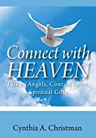 Connect with Heaven: Talk to Angels, Contact Spirit, Spiritual Gifts