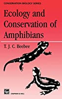 Ecology and Conservation of Amphibians (Conservation Biology (7))