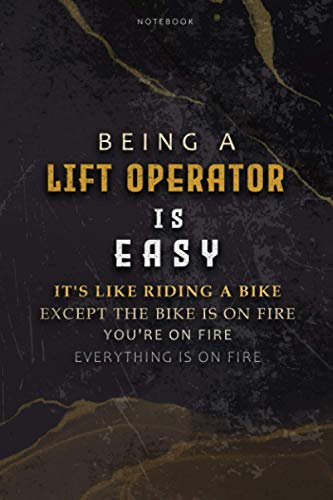 Lined Notebook Journal Being A Lift Operator Is Easy It's Like Riding A Bike Except The Bike Is On Fire You're On Fire Everything Is On Fire: Bill, ... Paycheck Budget, To Do List, 6x9 inch