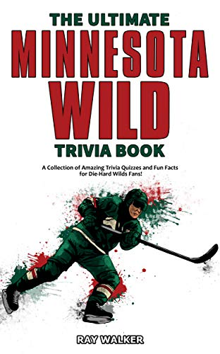 The Ultimate Minnesota Wild Trivia Book: A Collection of Amazing Trivia Quizzes and Fun Facts for Die-Hard Wild Fans! (English Edition)