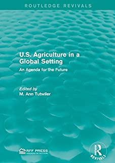 U.S. Agriculture in a Global Setting: An Agenda for the Future (Routledge Revivals) (English Edition)